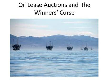 Oil Lease Auctions and the Winners' Curse. Geologists' estimates of value differ widely Company that makes highest estimate bids the highest. Often loses.
