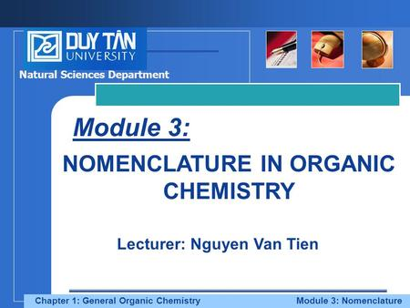 Company LOGO Company LOGO Module 3: NOMENCLATURE IN ORGANIC CHEMISTRY Lecturer: Nguyen Van Tien Natural Sciences Department Chapter 1: General Organic.