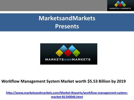 MarketsandMarkets Presents Workflow Management System Market worth $5.53 Billion by 2019