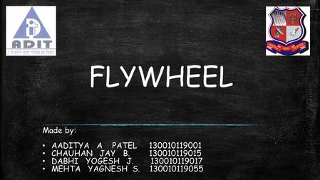 FLYWHEEL Made by: AADITYA A PATEL