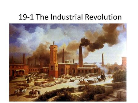 19-1 The Industrial Revolution. Industrial Revolution Began in Great Britain 1780s Causes 1.Expansion of farmland, good weather, improved transportation,
