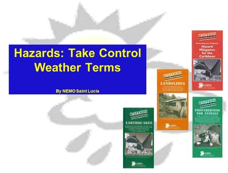 Hazards: Take Control Weather Terms By NEMO Saint Lucia.