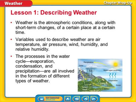 Key Concepts 1 Weather is the atmospheric conditions, along with short-term changes, of a certain place at a certain time. Variables used to describe weather.