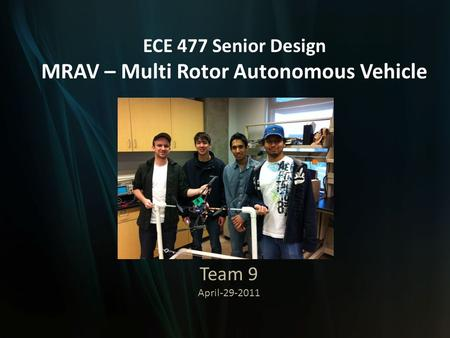 ECE 477 Senior Design MRAV – Multi Rotor Autonomous Vehicle Team 9 April-29-2011.