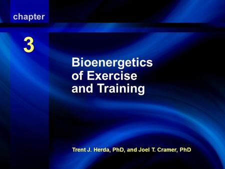 Bioenergetics of Exercise And Training Trent J. Herda, PhD, and Joel T. Cramer, PhD chapter 3 Bioenergetics of Exercise and Training.