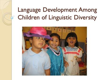 Language Development Among Children of Linguistic Diversity.