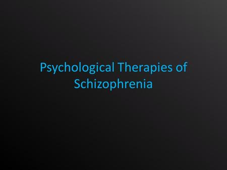 Psychological Therapies of Schizophrenia. Cognitive Behavioural Therapy Aims: Challenge irrational thoughts and distorted beliefs Provide an alternative.