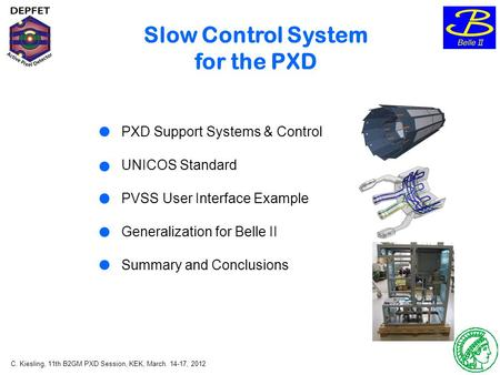 C. Kiesling, 11th B2GM PXD Session, KEK, March. 14-17, 2012 1 Slow Control System for the PXD PXD Support Systems & Control UNICOS Standard PVSS User Interface.