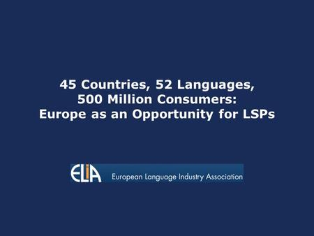 45 Countries, 52 Languages, 500 Million Consumers: Europe as an Opportunity for LSPs.