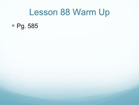 Lesson 88 Warm Up Pg. 585. Course 3 Lesson 88 Review of Proportional and Non- Proportional Relationships.