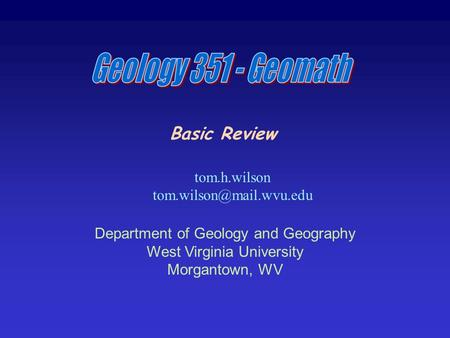 Basic Review tom.h.wilson Department of Geology and Geography West Virginia University Morgantown, WV.
