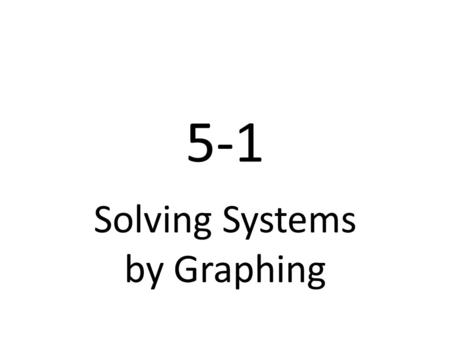 5-1 Solving Systems by Graphing. Geogebra Solving a System by Graphing Solving a System by Graphing (2)