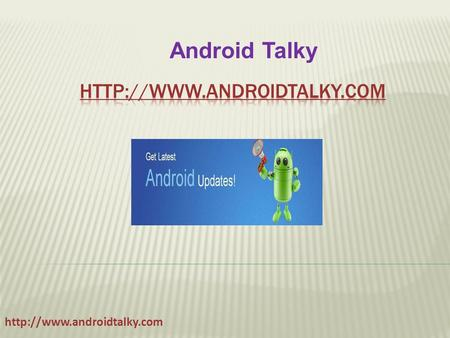 Android Talky. Android market is very dynamic, new apps have been developing on a daily basis to keep up with the rising demand.