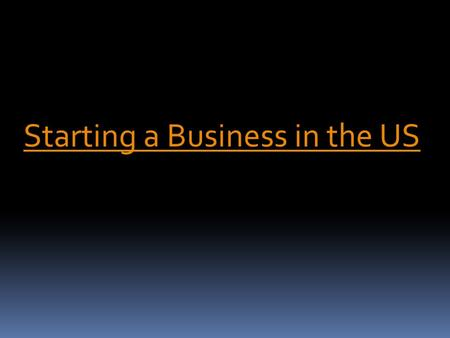 Starting a Business in the US. These days Business has evolved into an entire new world and therefore the means along side the design of doing the business.