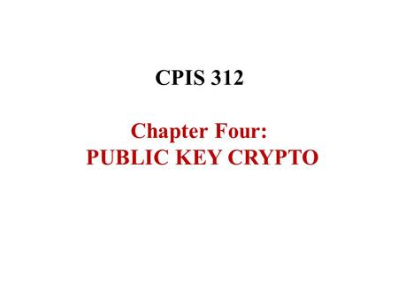 CPIS 312 Chapter Four: PUBLIC KEY CRYPTO. Index 2 A.Introduction A.1 Asymmetric Key Cryptography- Introduction A.2 General ideas about the Public Key.