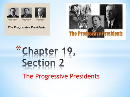 The Progressive Presidents. 1. Theodore Roosevelt- (pg. 649) 2. trustbuster- (pg. 650) 3. conservation- (pg. 651) 4. national park- (pg. 651) 5. William.