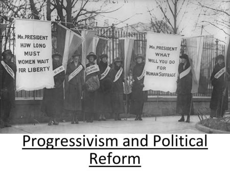 Progressivism and Political Reform During the Gilded Age, city, state, and national governments were in need of reform Corrupt political machines controlled.