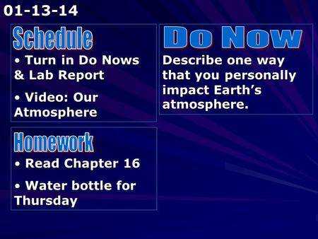 Turn in Do Nows & Lab Report Turn in Do Nows & Lab Report Video: Our Atmosphere Video: Our Atmosphere Describe one way that you personally impact Earth's.