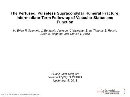 The Perfused, Pulseless Supracondylar Humeral Fracture: Intermediate-Term Follow-up of Vascular Status and Function by Brian P. Scannell, J. Benjamin Jackson,