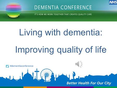 Living with dementia: Improving quality of life #dementiaconference.