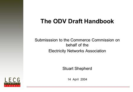 The ODV Draft Handbook Submisssion to the Commerce Commission on behalf of the Electricity Networks Association Stuart Shepherd 14 April 2004.