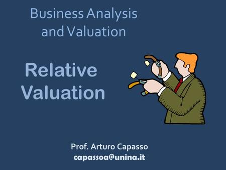 Business Analysis and Valuation Prof. Arturo Capasso Relative Valuation.