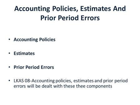 What is the difference between an Accounting estimate and an Accounting policy?