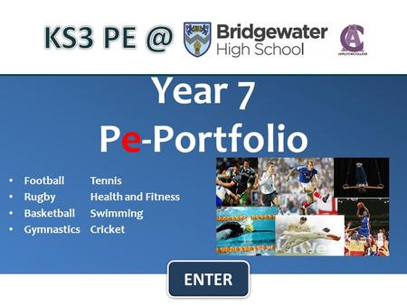 Year 7 Pe-Portfolio FootballTennis RugbyHealth and Fitness BasketballSwimming GymnasticsCricket ENTER.