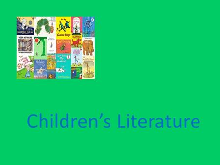 Children's Literature. Quality Children's Literature About experiences of childhood (birthday parties, losing a tooth, first day of school, etc.)