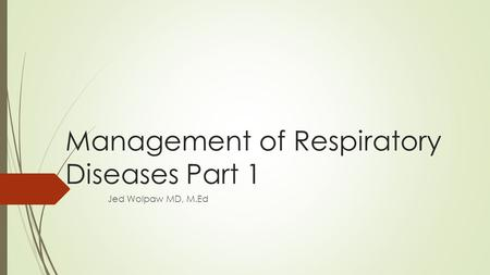 Management of Respiratory Diseases Part 1 Jed Wolpaw MD, M.Ed.