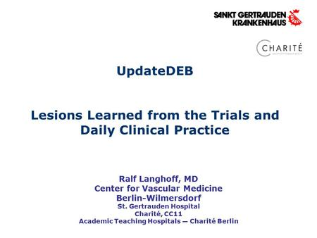 UpdateDEB Lesions Learned from the Trials and Daily Clinical Practice Ralf Langhoff, MD Center for Vascular Medicine Berlin-Wilmersdorf St. Gertrauden.