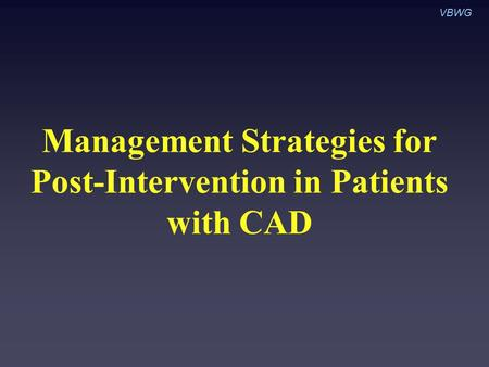 Management Strategies for Post-Intervention in Patients with CAD VBWG.