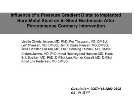 Influence of a Pressure Gradient Distal to Implanted Bare-Metal Stent on In-Stent Restenosis After Percutaneous Coronary Intervention Lisette Okkels Jensen,
