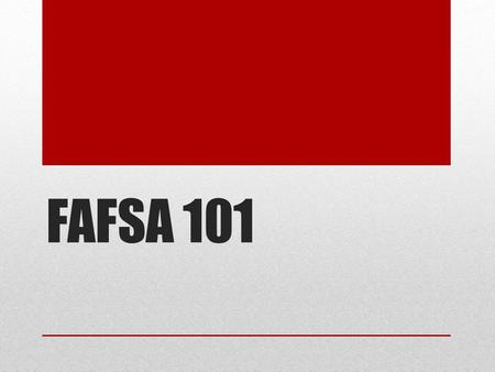 FAFSA 101. FAFSA What is it? Free Application for Federal Student Aid What does it mean You don't have to pay A form to fill out From the government For.