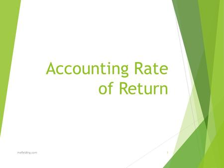 Accounting Rate of Return mefielding.com1. Definition  Accounting rate of return (also known as simple rate of return) is the ratio of estimated accounting.