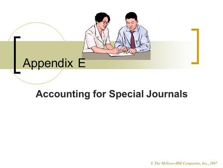 © The McGraw-Hill Companies, Inc., 2007 Accounting for Special Journals Appendix E.