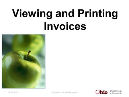 07/30/2012 1 ODE, Office for Child Nutrition Viewing and Printing Invoices.