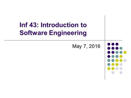 Inf 43: Introduction to Software Engineering May 7, 2016.