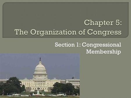 "Section 1: Congressional Membership.  ""the First Branch of this Government""  Article I of the Constitution  Set up Bicameral legislature- two houses."