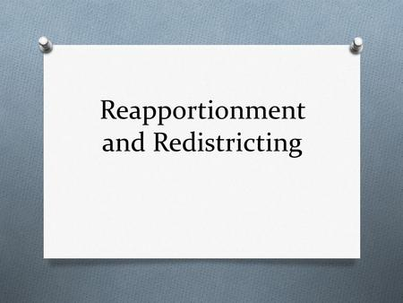 Reapportionment and Redistricting. Representation and Reapportionment O Census Bureau takes a national census, or population count, every 10 years. O.