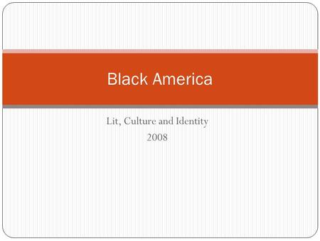 Lit, Culture and Identity 2008 Black America. Economy On average, blacks make 61% as much as whites do Three times as many blacks as whites live below.