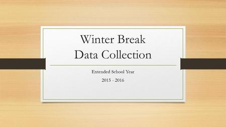 Winter Break Data Collection Extended School Year 2015 - 2016.