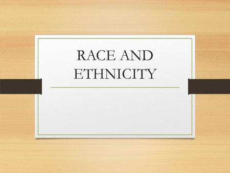 RACE AND ETHNICITY. CENSUS 2010 What is ethnicity? How is it different than race? Ethnicity – 1. identity with a group of people who share the cultural.