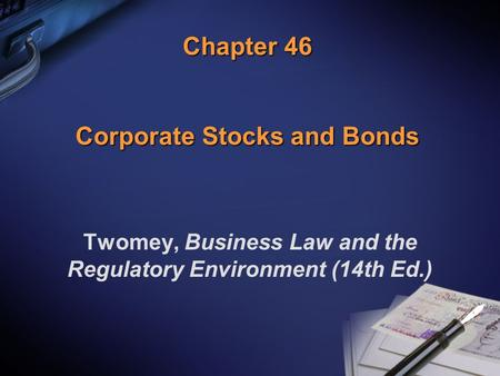 Chapter 46 Corporate Stocks and Bonds Twomey, Business Law and the Regulatory Environment (14th Ed.)