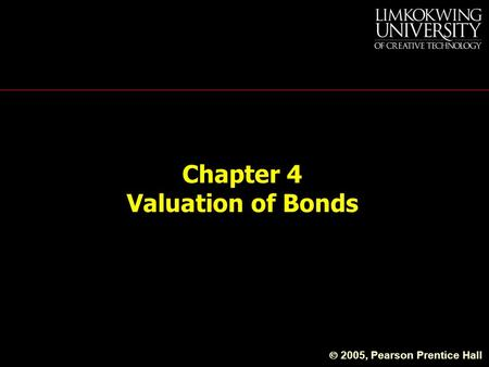 Chapter 4 Valuation of Bonds  2005, Pearson Prentice Hall.