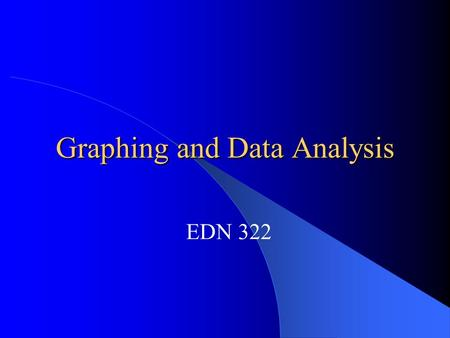 Graphing and Data Analysis EDN 322. Statistical Investigation Pose a questionquestion Collect data to answer the question Collect Display the collected.