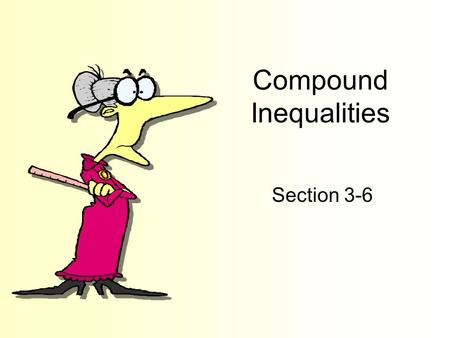 Compound Inequalities Section 3-6. Goals Goal To solve and graph inequalities containing the word and. To solve and graph inequalities containing the.
