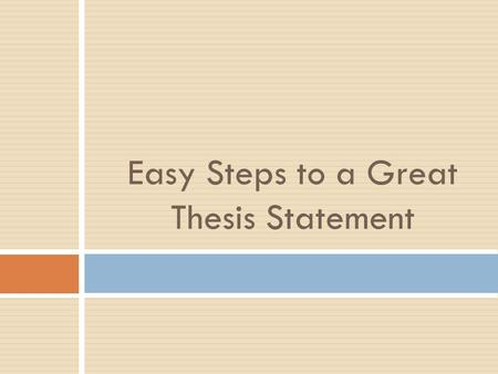Easy Steps to a Great Thesis Statement Source: _A Writer's Reference_ by Diana Hacker A thesis statement can be:  The answer to a question that you.