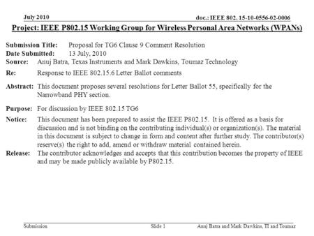 Doc.: IEEE 802. 15-10-0556-02-0006 Submission July 2010 Anuj Batra and Mark Dawkins, TI and ToumazSlide 1 Project: IEEE P802.15 Working Group for Wireless.