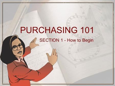 PURCHASING 101 SECTION 1 - How to Begin. Is the purchase available from your agency or from other state agencies? ⋆ State Surplus Property ⋆ State Fleet.